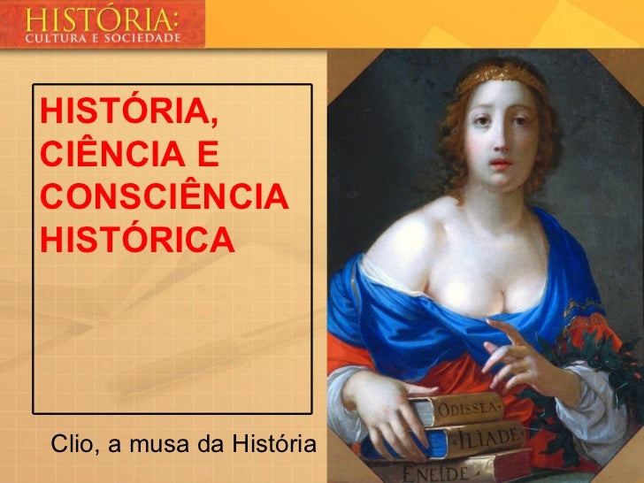 HISTÓRIA,CIÊNCIA ECONSCIÊNCIAHISTÓRICAClio, a musa da História