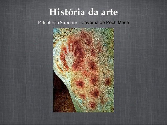 História da arte Paleolítico Superior - Caverna de Pech Merle