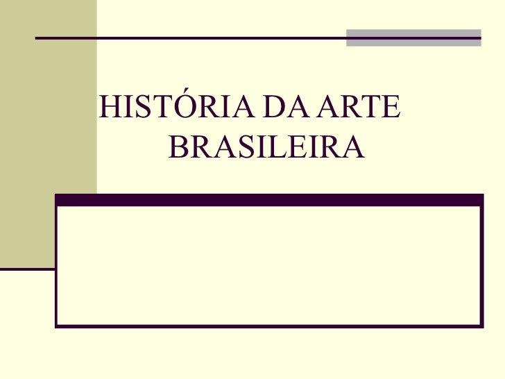 HISTÓRIA DA ARTE    BRASILEIRA