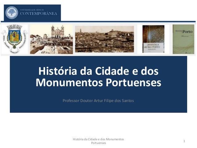 História da Cidade e dos Monumentos Portuenses História da Cidade e dos Monumentos Portuenses 1 Professor Doutor Artur Fil...