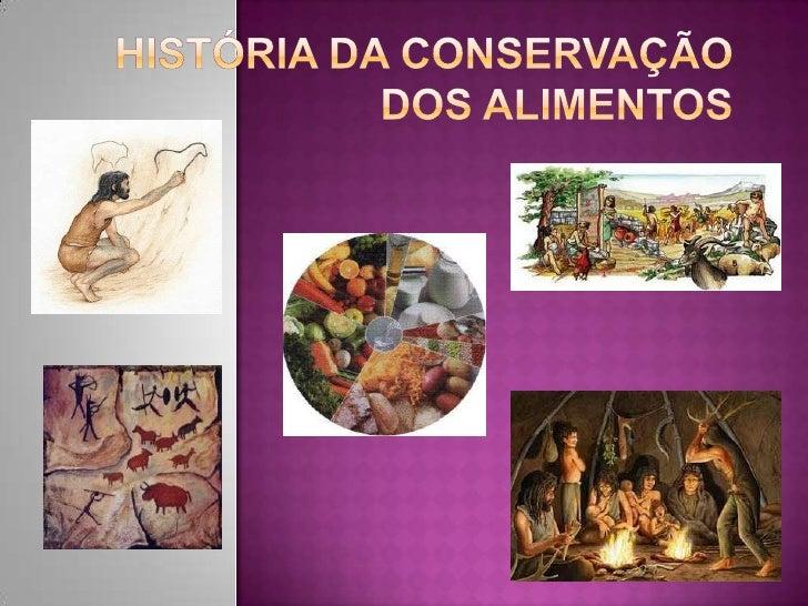 História da conservação dos alimentos<br />