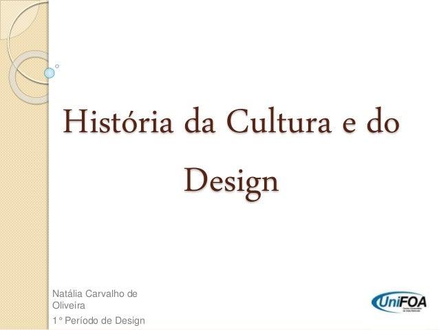 História da Cultura e do Design Natália Carvalho de Oliveira 1° Período de Design