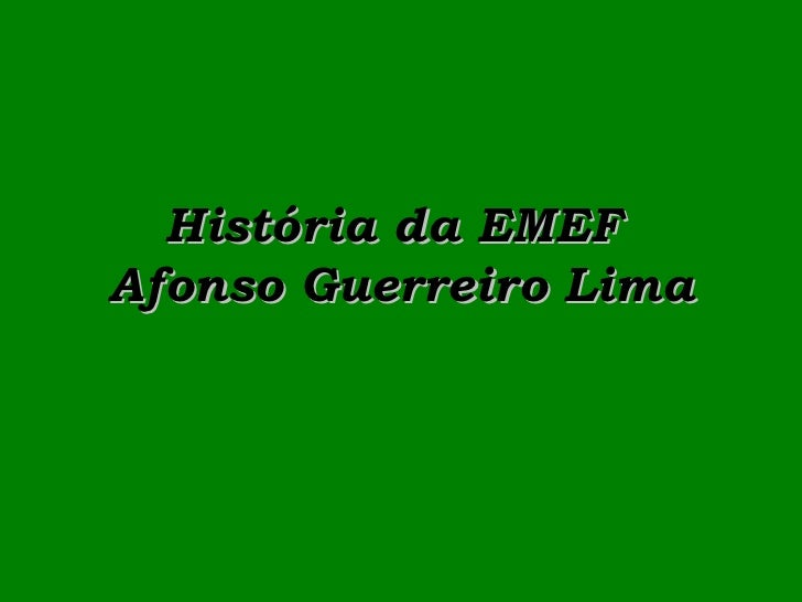 História da EMEF  Afonso Guerreiro Lima