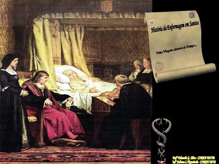 História da Enfermagem em Santos Uma viagem através do tempo... Enfº Eduardo G. Silva - COREN 001790 Enfª Juliana L.Figuei...