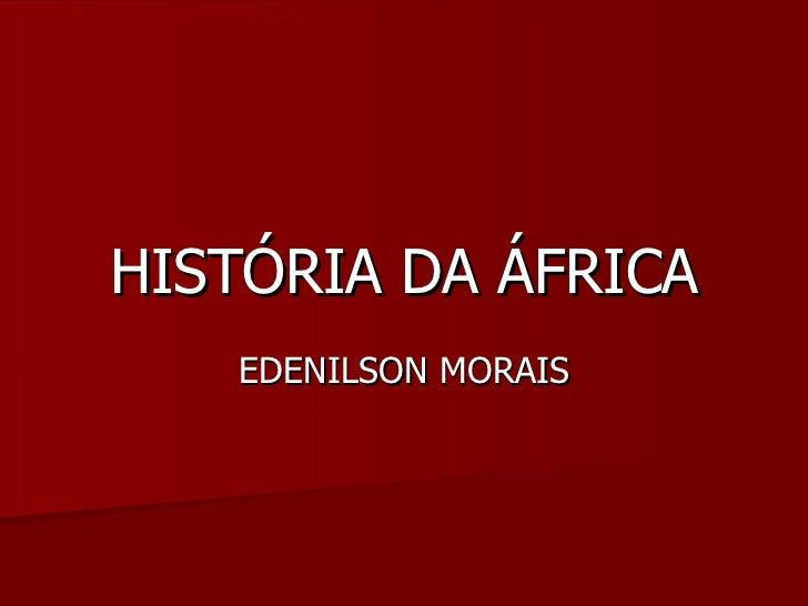 HISTÓRIA DA ÁFRICA EDENILSON MORAIS