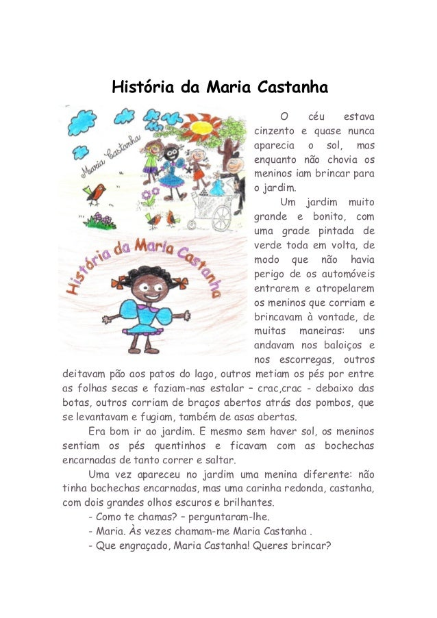 História da Maria Castanha O céu estava cinzento e quase nunca aparecia o sol, mas enquanto não chovia os meninos iam brin...