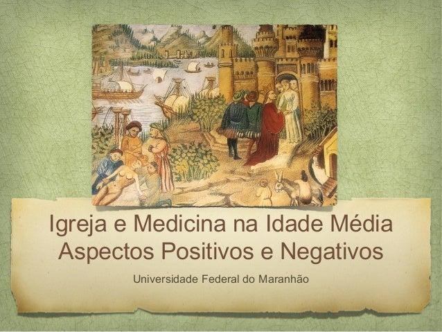 Igreja e Medicina na Idade Média Aspectos Positivos e Negativos       Universidade Federal do Maranhão