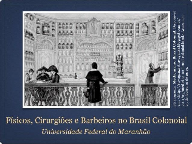 Físicos, Cirurgiões e Barbeiros no Brasil Colonoial Universidade Federal do Maranhão Stravaganza.MedicinanoBrasilColonial....