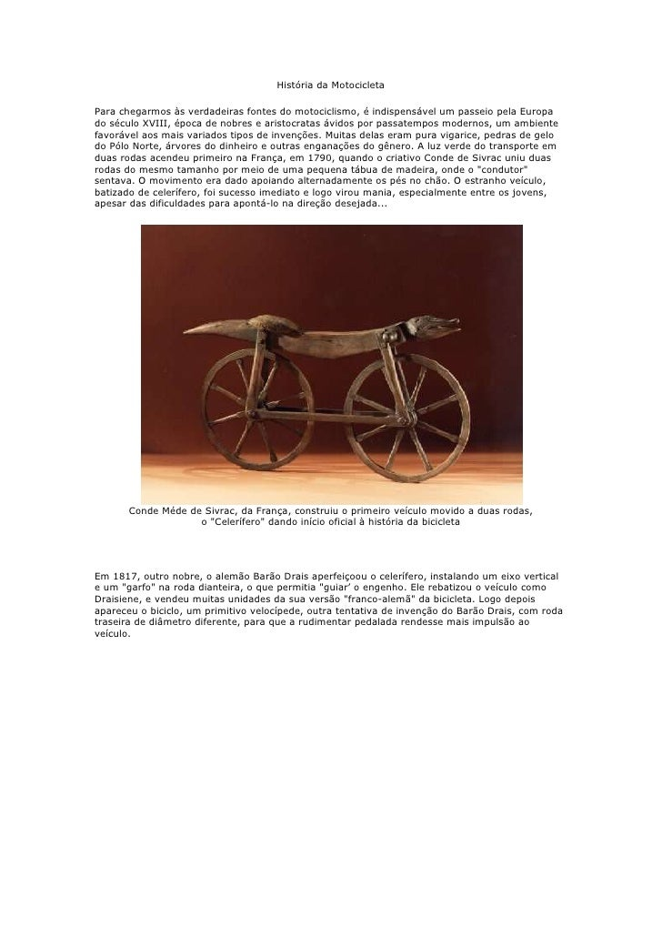 História da Motocicleta<br />Para chegarmos às verdadeiras fontes do motociclismo, é indispensável um passeio pela Europa ...
