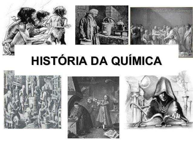 HISTÓRIA DA QUÍMICAHISTÓRIA DA QUÍMICA