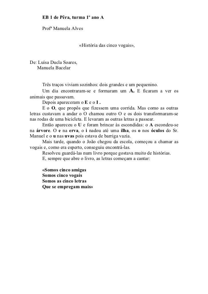 EB 1 de Pêra, turma 1º ano A     Profª Manuela Alves                          «História das cinco vogais»,De: Luísa Ducla ...