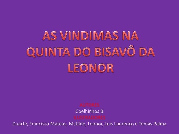 AS VINDIMAS NA QUINTA DO BISAVÔ DA LEONOR<br />AUTORES<br />Coelhinhos B<br />ILUSTRADORES<br />Duarte, Francisco Mateus, ...
