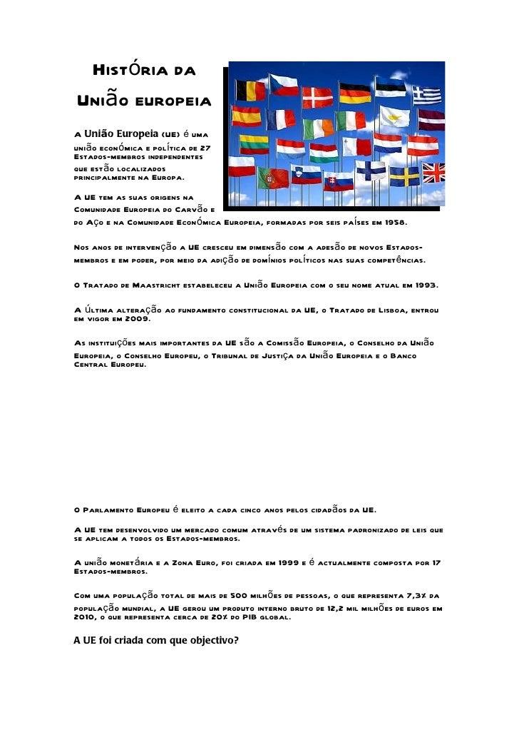História daUnião europeiaA União Europeia (UE) é umaunião económica e política de 27Estados-membros independentesque estão...