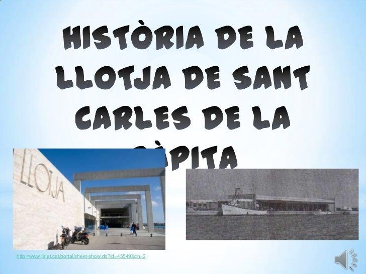 HISTÒRIA DE LA LLOTJA DE SANT CARLES DE LA RÀPITA<br />http://www.tinet.cat/portal/sheet-show.do?id=45549&ch=3<br />