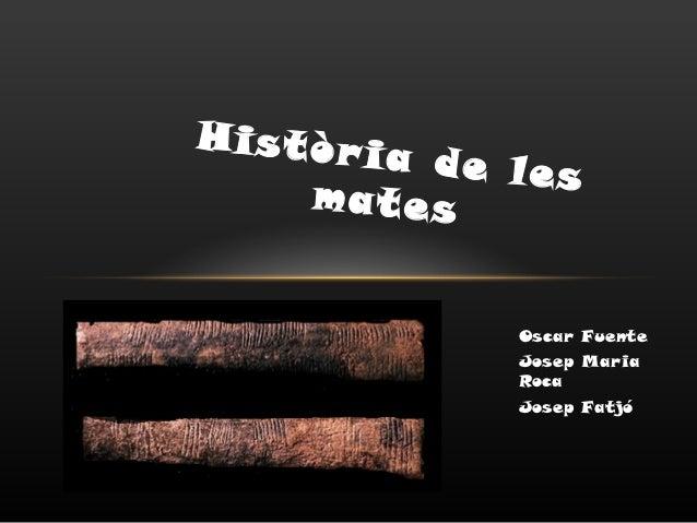 Històr i       a de les     mates            Oscar Fuente            Josep Maria            Roca            Josep Fatjó