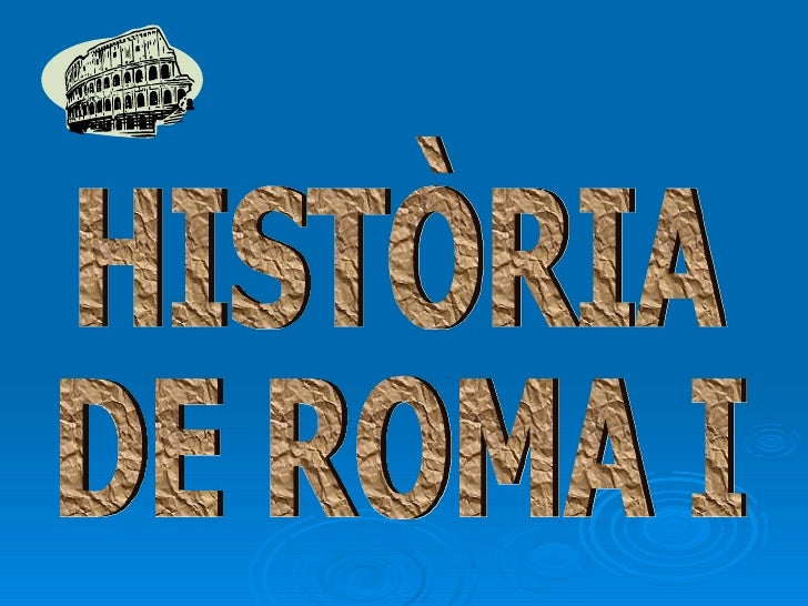 HistòRia De Roma I