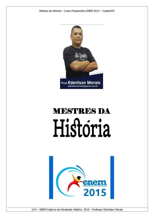 Mestres da História – Curso Preparatório ENEM 2015 – Cuiabá-MT 1/14 – ENEM Caderno de Atividades História 2015 – Professor...