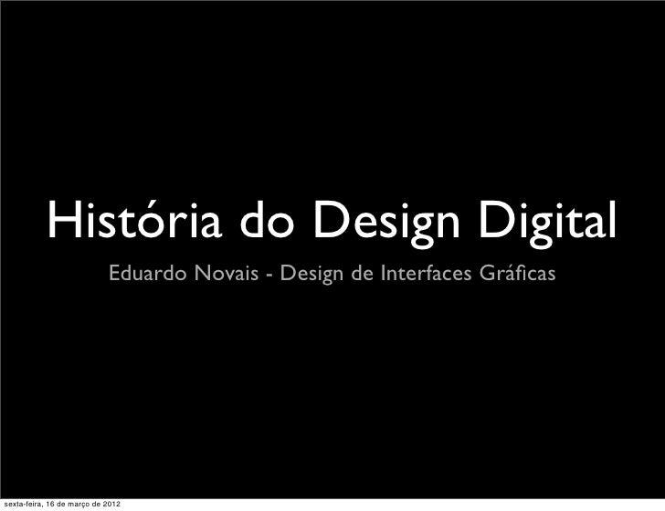 História do Design Digital                            Eduardo Novais - Design de Interfaces Gráficassexta-feira, 16 de març...