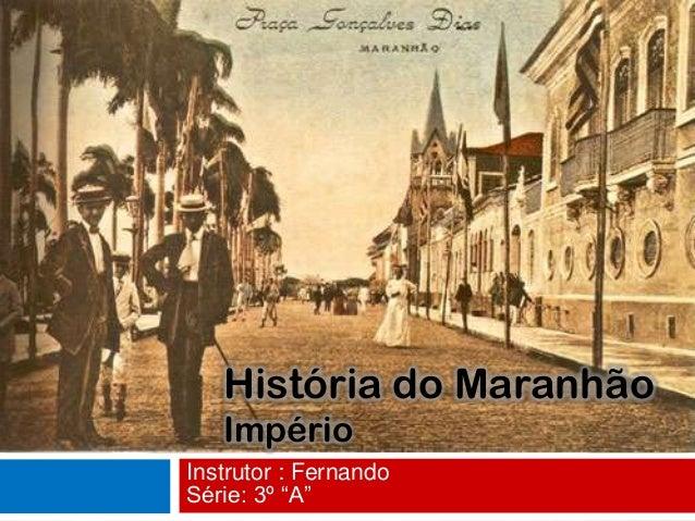 """História do MaranhãoImpérioInstrutor : FernandoSérie: 3º """"A"""""""