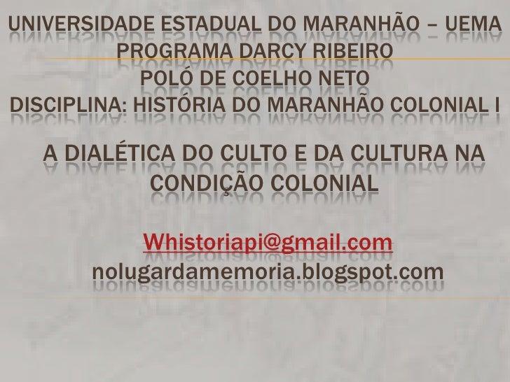 UNIVERSIDADE ESTADUAL DO MARANHÃO – UEMAPROGRAMA DARCY RIBEIROPOLÓ DE COELHO NETODISCIPLINA: HISTÓRIA DO MARANHÃO COLONIAL...