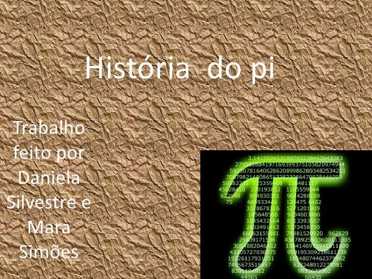História do pi Trabalho feito por  DanielaSilvestre e   Mara  Simões