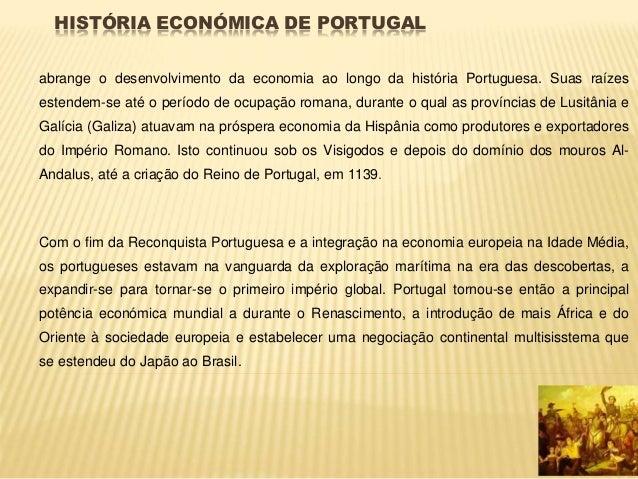 HISTÓRIA ECONÓMICA DE PORTUGAL abrange o desenvolvimento da economia ao longo da história Portuguesa. Suas raízes estendem...