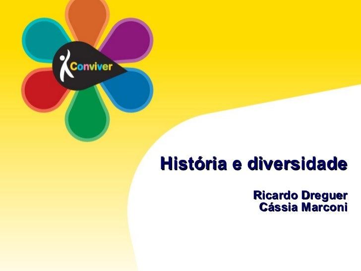História e diversidade Ricardo Dreguer Cássia Marconi