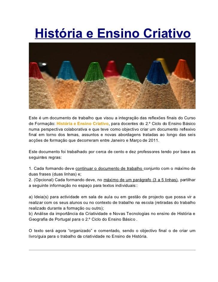 História e Ensino CriativoEste é um documento de trabalho que visou a integração das reflexões finais do Cursode Formação:...