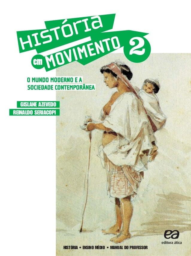 SOCIEDADE CONTEMPORÂNEA O MUNDO MODERNO E A Reinaldo Seriacopi Gislane azevedo em MoVIMENTOHistória história • ENSINO MÉDI...