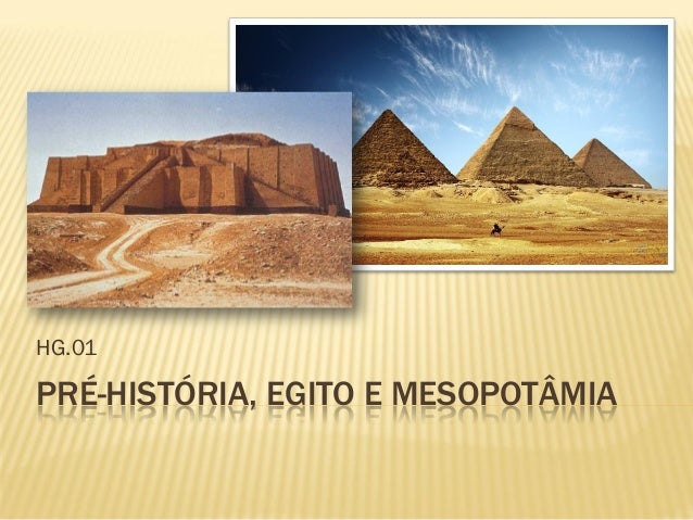 HG.01PRÉ-HISTÓRIA, EGITO E MESOPOTÂMIA