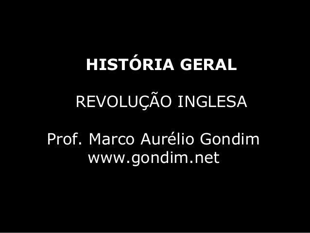 HISTÓRIA GERAL   REVOLUÇÃO INGLESAProf. Marco Aurélio Gondim      www.gondim.net