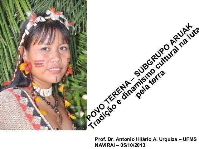 PO VO TERENA – SUBG RUPO ARUAK Tradição e dinam ism o cultural na luta pela terra Prof. Dr. Antonio Hilário A. Urquiza – U...