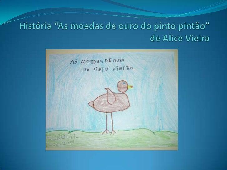 """História """"As moedas de ouro do pinto pintão"""" de Alice Vieira<br />"""