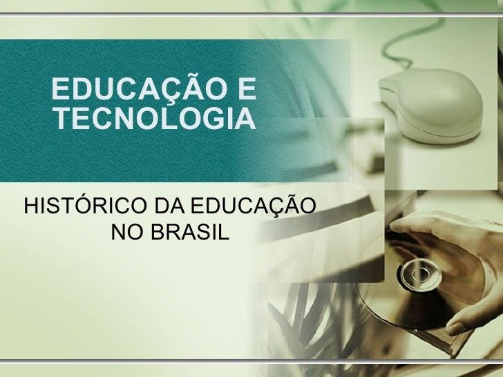 EDUCAÇÃO E TECNOLOGIA HISTÓRICO DA EDUCAÇÃO NO BRASIL