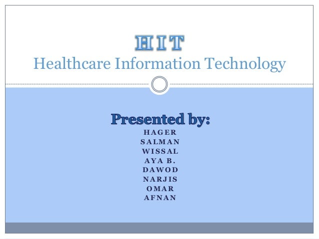 H A G E R S A L M A N W I S S A L A Y A B . D A W O D N A R J I S O M A R A F N A N Healthcare Information Technology