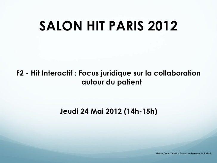 SALON HIT PARIS 2012F2 - Hit Interactif : Focus juridique sur la collaboration                       autour du patient    ...