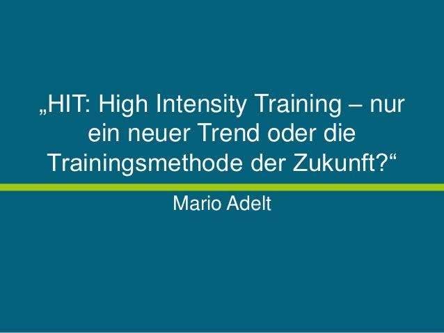 """""""HIT: High Intensity Training – nur ein neuer Trend oder die Trainingsmethode der Zukunft?"""" Mario Adelt"""