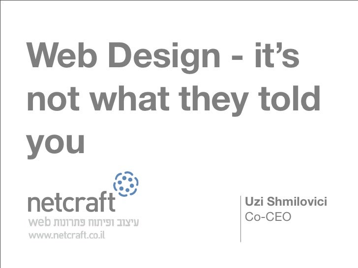 Web Design - it's not what they told you              Uzi Shmilovici              Co-CEO