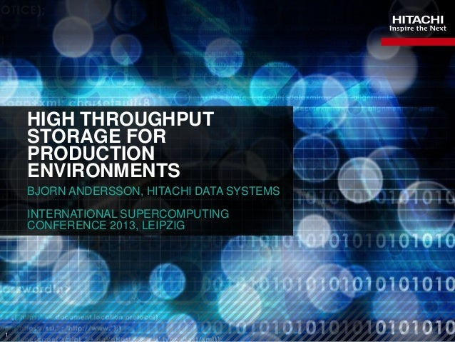 1HIGH THROUGHPUTSTORAGE FORPRODUCTIONENVIRONMENTSBJORN ANDERSSON, HITACHI DATA SYSTEMSINTERNATIONAL SUPERCOMPUTINGCONFEREN...