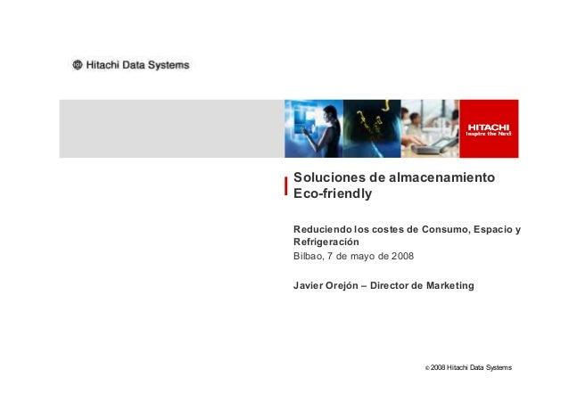 Soluciones de almacenamiento Eco-friendly © 2008 Hitachi Data Systems Reduciendo los costes de Consumo, Espacio y Refriger...