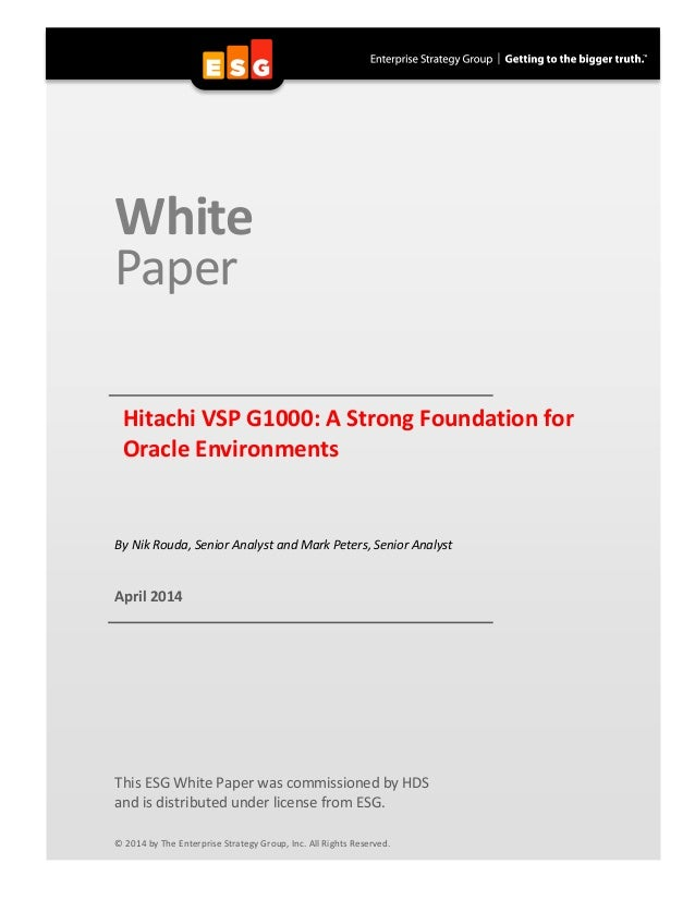 White Paper Hitachi VSP G1000: A Strong Foundation for Oracle Environments By Nik Rouda, Senior Analyst and Mark Peters, S...