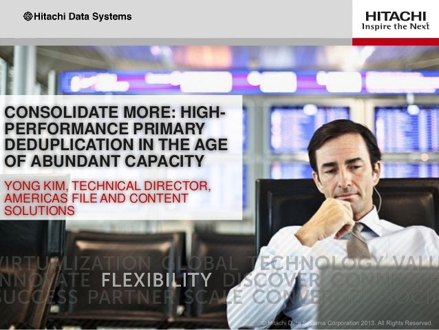 CONSOLIDATE MORE: HIGH- PERFORMANCE PRIMARY DEDUPLICATION IN THE AGE OF ABUNDANT CAPACITY YONG KIM, TECHNICAL DIRECTOR, AM...