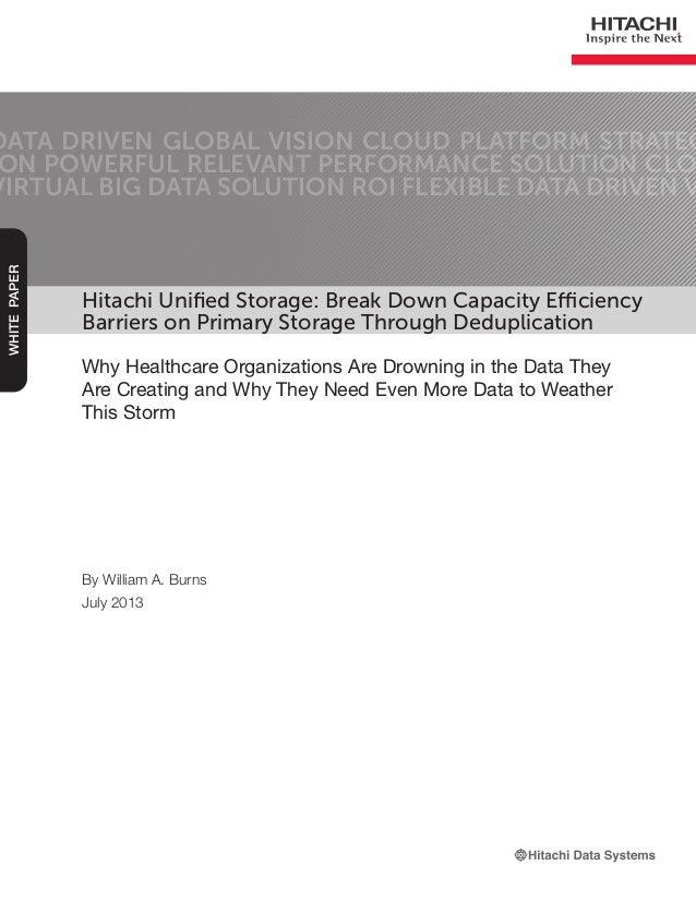 Hitachi Unified Storage: Break Down Capacity Efficiency Barriers on Primary Storage Through Deduplication Why Healthcare O...