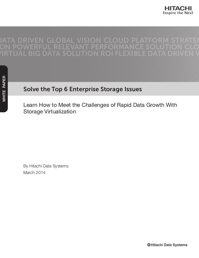 Solve the Top 6 Enterprise Storage Issues Learn How to Meet the Challenges of Rapid Data Growth With Storage Virtualizatio...