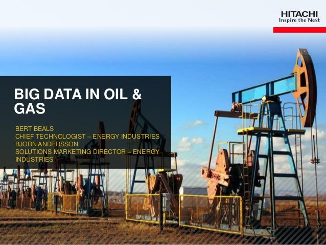 1 BIG DATA IN OIL & GAS BERT BEALS CHIEF TECHNOLOGIST – ENERGY INDUSTRIES BJORN ANDERSSON SOLUTIONS MARKETING DIRECTOR – E...