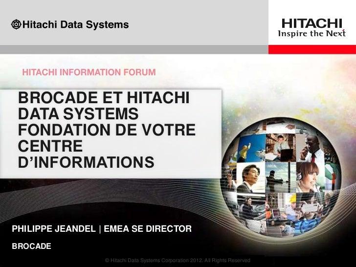 BROCADE ET HITACHI     DATA SYSTEMS     FONDATION DE VOTRE     CENTRE     D'INFORMATIONS    PHILIPPE JEANDEL   EMEA SE DIR...