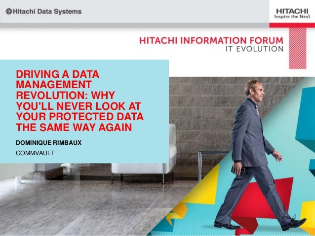 DRIVING A DATA MANAGEMENT REVOLUTION: WHY YOU'LL NEVER LOOK AT YOUR PROTECTED DATA THE SAME WAY AGAIN DOMINIQUE RIMBAUX CO...