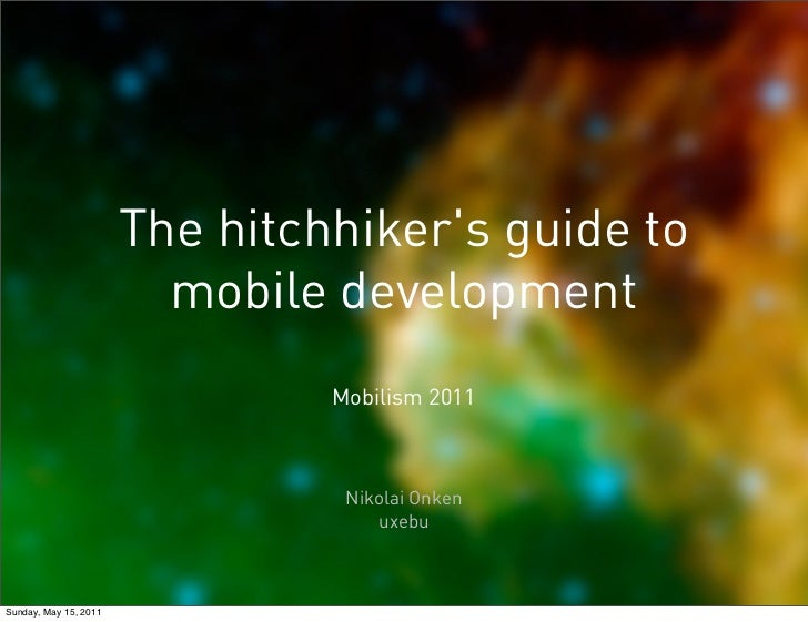 The hitchhikers guide to                         mobile development                                Mobilism 2011          ...