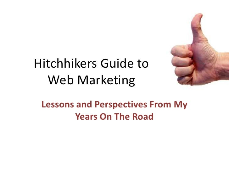 Hitchhikers Guide to Web Marketing<br />Lessons and Perspectives From My Years On The Road<br />