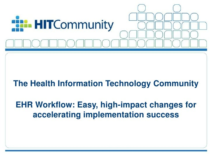 The Health Information Technology Community         EHR Workflow: Easy, high-impact changes for            accelerating im...